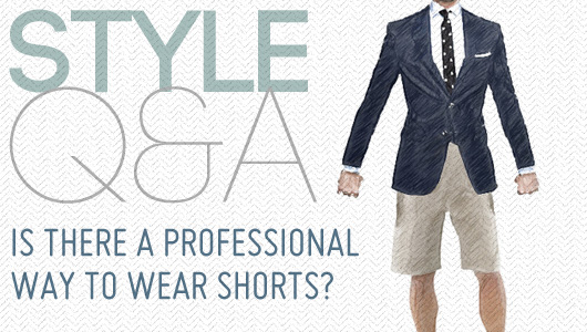 Style Q&A: Is There a Professional Way to Wear Shorts?