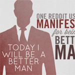 Today I Will Be a Man – One Reddit User's Manifesto for Being a Better Man
