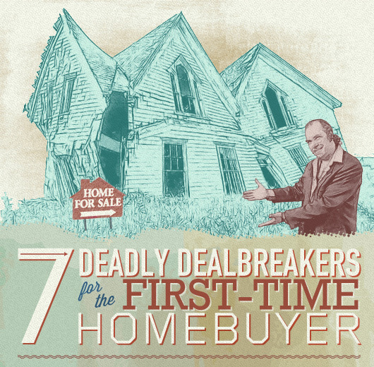 Seven Deadly Dealbreakers for the First-time Home Buyer
