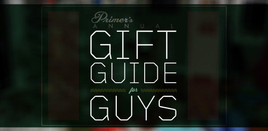 Primer's Gift Guide for Guys