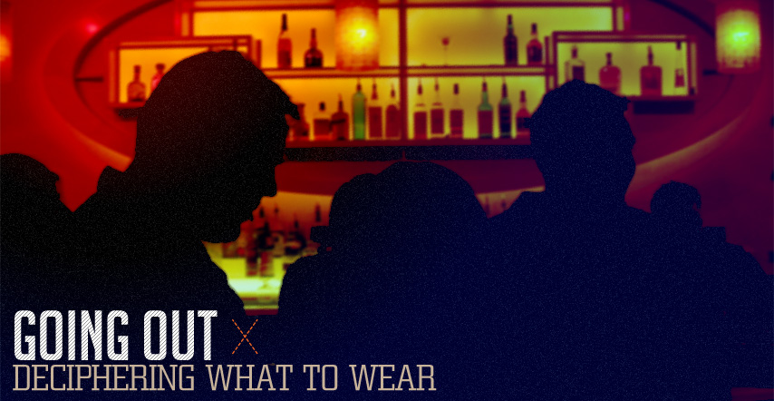 Going Out - Deciphering What to Wear
