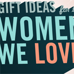 Gift Ideas for the Women We Love