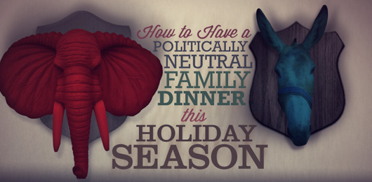 How to Have a Politically Neutral Family Dinner This Holiday Season
