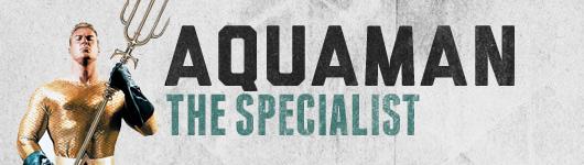 Aquaman the Specialist