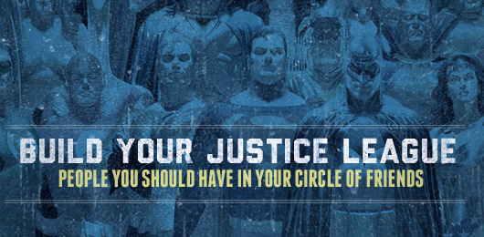 Build Your Justice League: People You Should Have in Your Circle of Friends