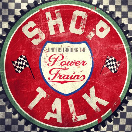 Shop Talk: Understanding the Powertrain