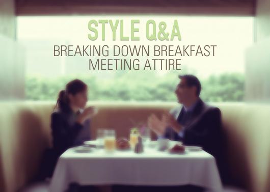 Style Q&A: Breaking Down Breakfast Meeting Attire