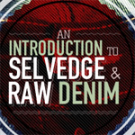 An Introduction to Selvedge and Raw Denim