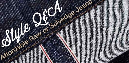 Style Q&A: Affordable Raw or Selvedge Jeans