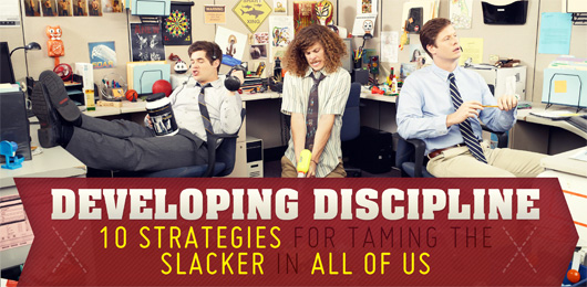 Developing Discipline: 10 Strategies for Taming the Slacker in All of Us