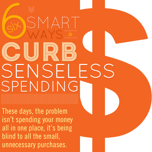 6 Smart Ways to Curb Senseless Spending