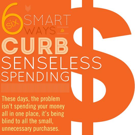 6 Smart Ways to Curb Senseless Spending