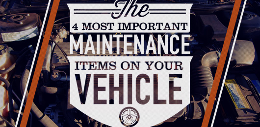 The 4 Most Important Maintenance Items on Your Vehicle