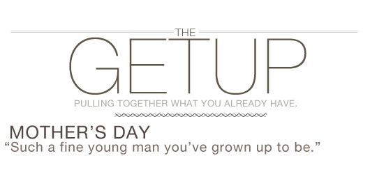 The Getup: Mother's Day