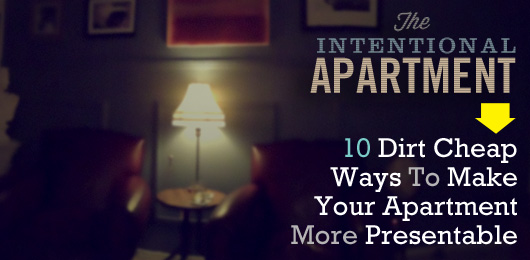 The Intentional Apartment: 10 Dirt Cheap Ways To Make Your Apartment More Presentable