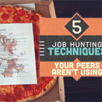 5 Job Hunting Techniques Your Peers Aren't Using