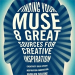 Finding Your Muse: 8 Great Sources for Creative Inspiration
