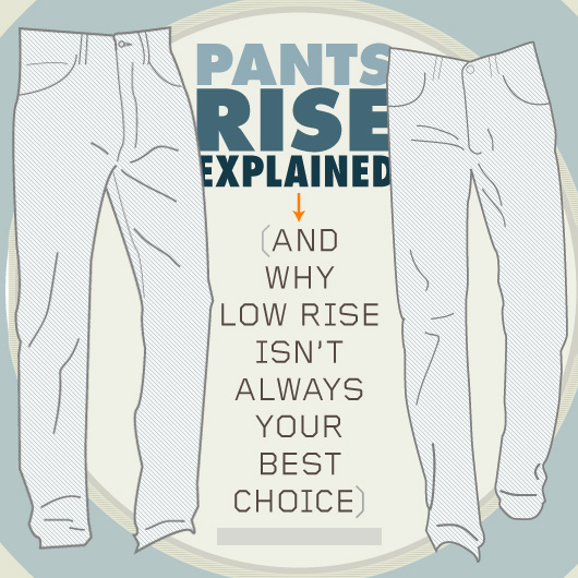 c4d3f40db Pants Rise Explained (and Why Low Rise Isn't Always Your Best Choice)