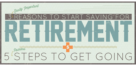 3 Reasons to Start Saving for Retirement Now and 5 Steps to Get Going