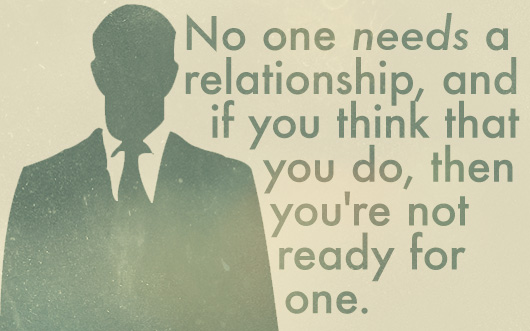 Article quote text - No one needs a relationship