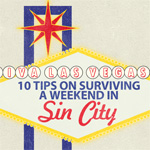 Viva Las Vegas! Ten Tips on Surviving a Weekend in Sin City