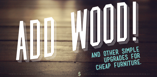 Add Wood! And Other Simple Upgrades for Cheap Furniture