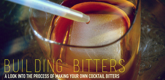 Building Bitters: A Look Into the Process of Making Your Own Cocktail Bitters