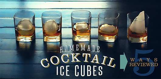 Homemade Cocktail Ice Cubes: 5 Ways Reviewed Including 2 DIY Options