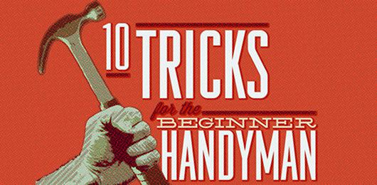 10 Tricks for the Beginner Handyman