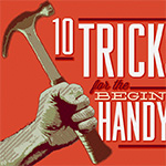 10 Tricks for the Beginner Handyman