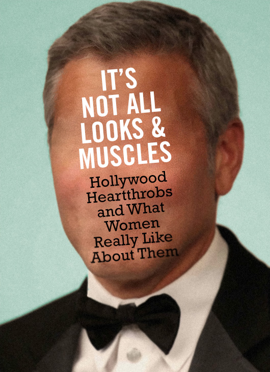 It's Not All Looks & Muscles: Hollywood Heartthrobs and What Women Really Like About Them