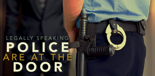 Legally Speaking: Police are at the Door