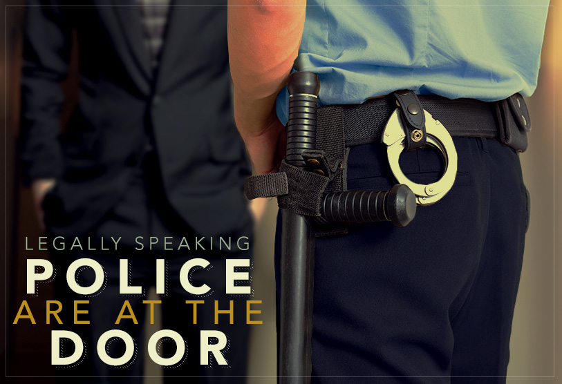 Legally Speaking Police Are At The Door