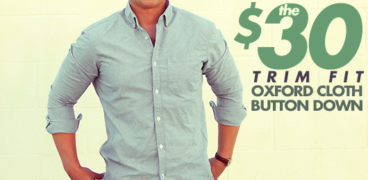The $30 Trim Fit Oxford Cloth Button Down