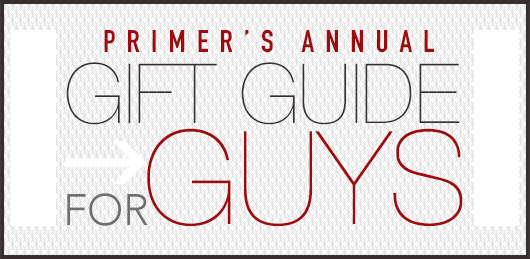 Primer's Annual Gift Guide for Guys