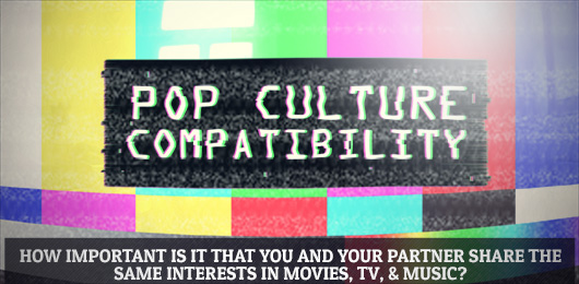 Pop Culture Compatibility: How Important Should Tastes in Media Be In a Relationship?