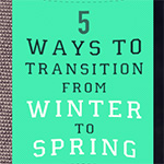 5 Ways to Transition from Winter to Spring