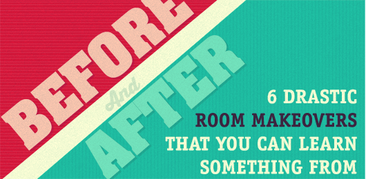 6 Drastic Room Makeovers That You Can Learn Something From