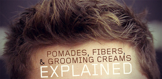 Pomades, Fibers, & Grooming Creams Explained