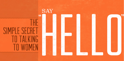 The Simple Secret to Talking to Women: Say Hello