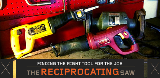 Finding The Right Tool For The Job: The Reciprocating Saw