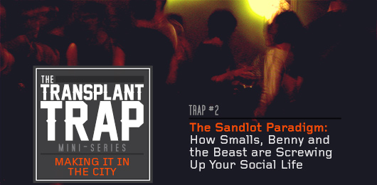 Transplant Trap #2 – The Sandlot Paradigm: How Smalls, Benny and the Beast are Screwing Up Your Social Life