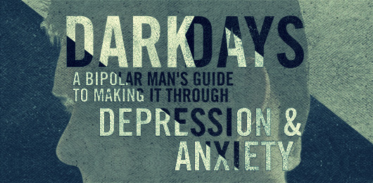 Dark Days: A Bipolar Man's Guide to Making It Through Depression and Anxiety