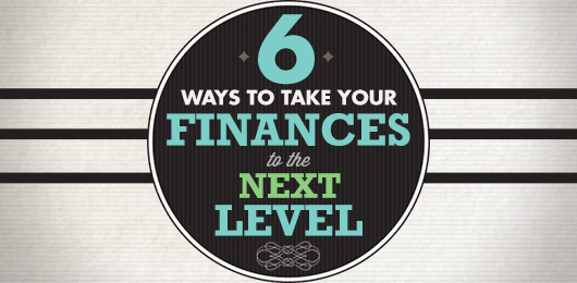 6 Ways to Take Your Personal Finances to the Next Level