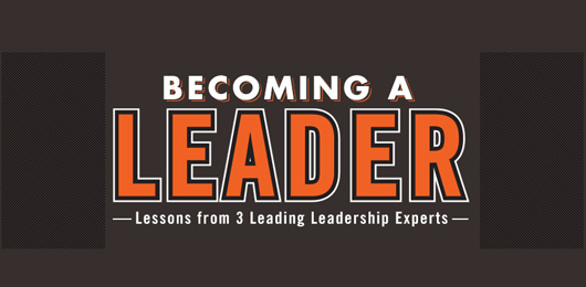 Becoming a Leader: Lessons from 3 Leading Leadership Experts