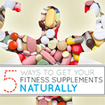 5 Ways to Get Your Fitness Supplements Naturally