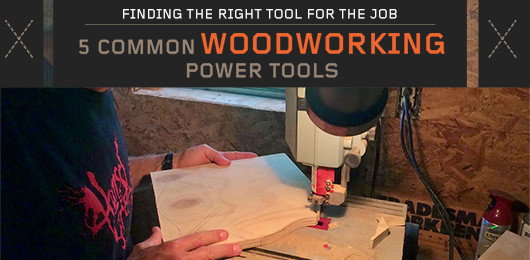 Finding the Right Tool for the Job: 5 Common Woodworking Power Tools
