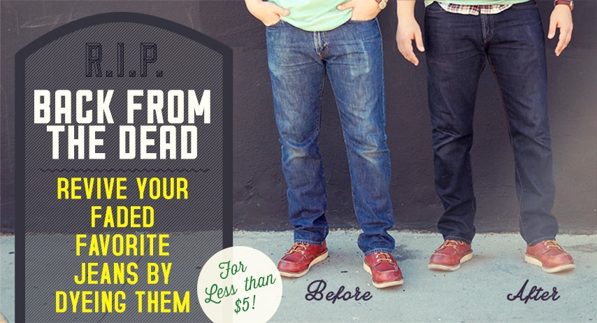 Back From The Dead Revive Your Faded Favorite Jeans By