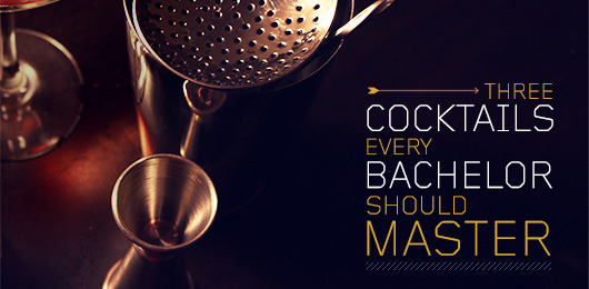 Three Cocktails Every Bachelor Should Master