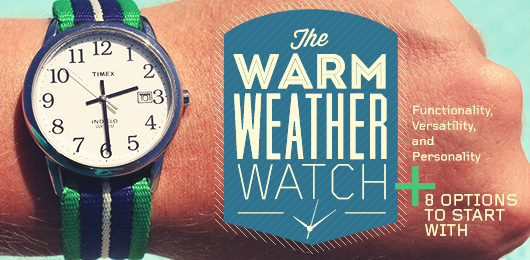 The Warm Weather Watch + 8 Options to Start With